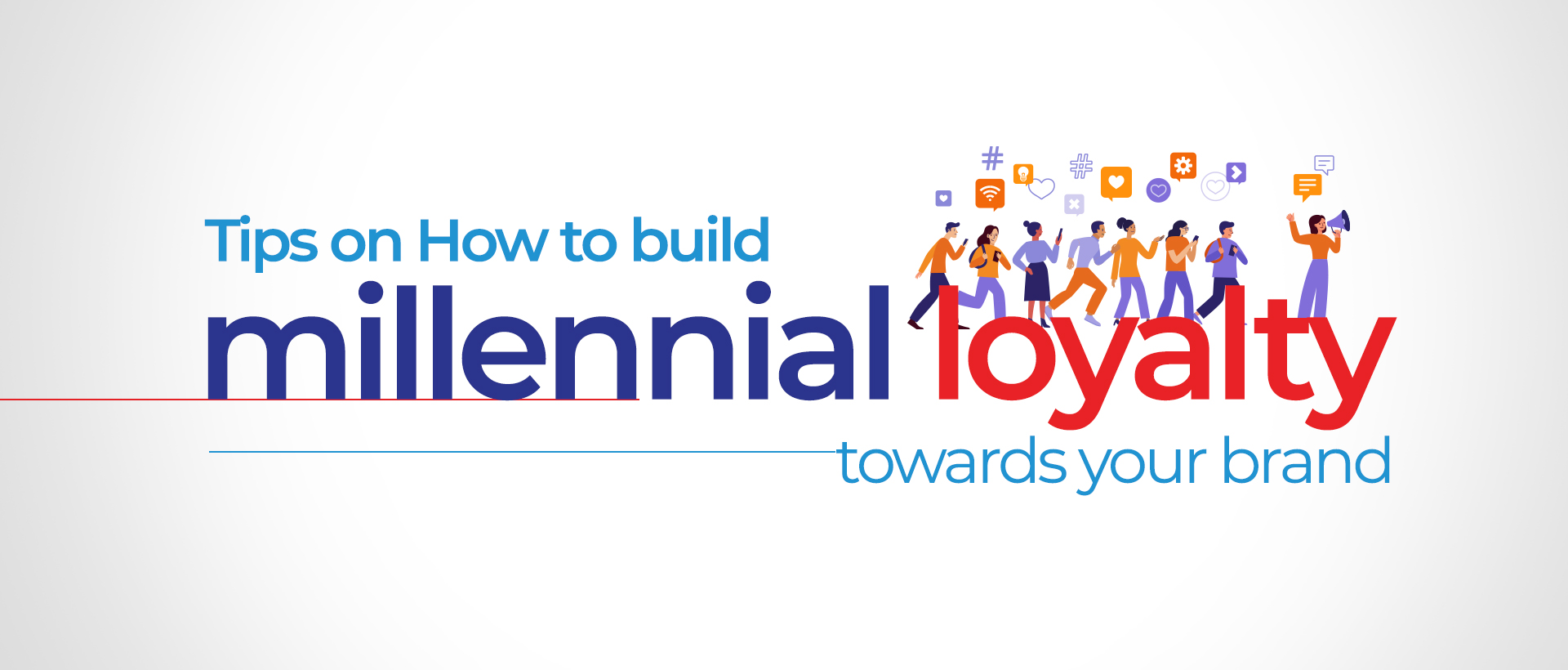 Tips on How to build millennial loyalty towards your brand