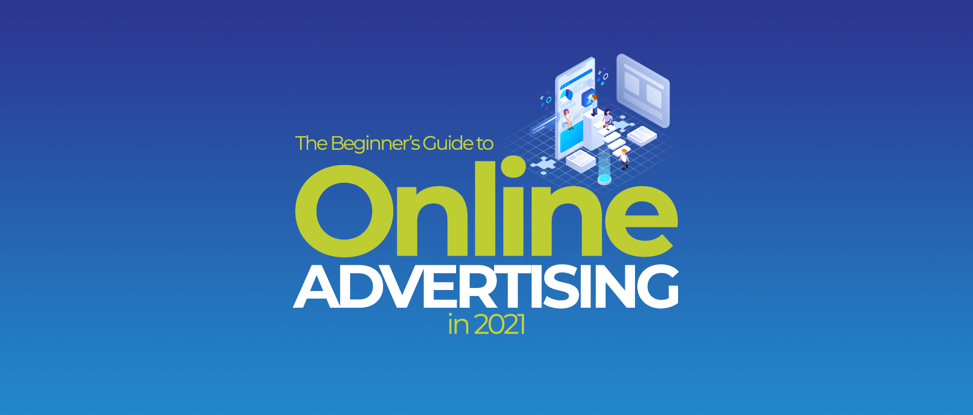 The Beginner's Guide to Online Advertising in 2021