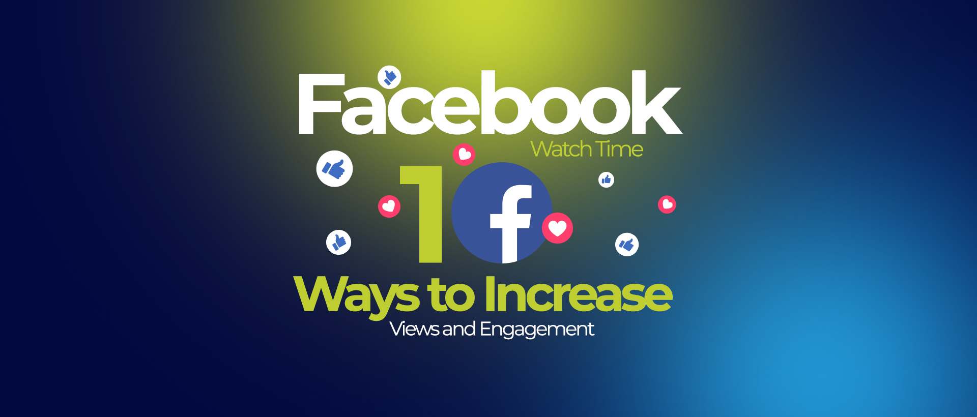 Facebook Watch Time: 1O Ways to Increase Views and Engagement